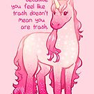 """""""You Aren't Trash"""" Unicorn by thelatestkate"""