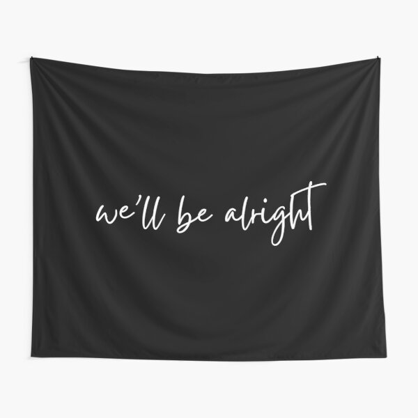 We'll be alright Tapestry