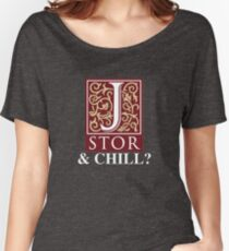 JSTOR and Chill? Women's Relaxed Fit T-Shirt