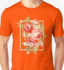 Y'all Ain't Right - Floral Typography Unisex T-Shirt