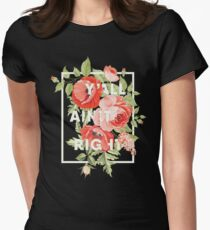 Y'all Ain't Right - Floral Typography T-Shirt