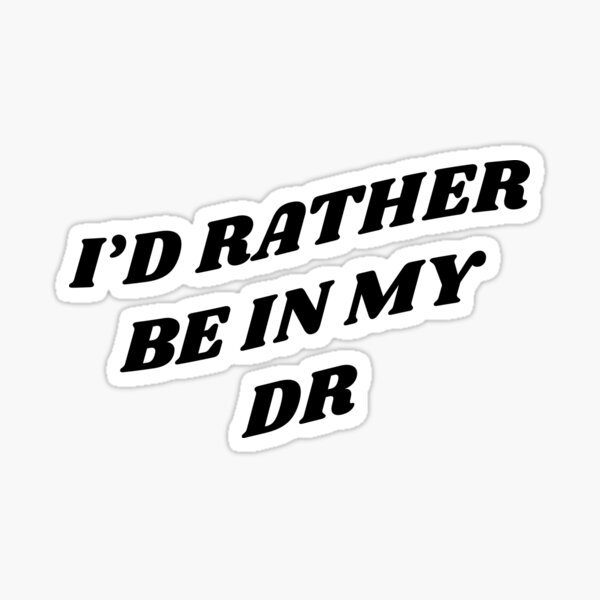 I'D RATHER BE IN MY DR Sticker