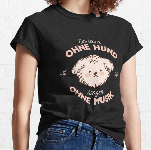 Ein Leben ohne Hund ist wie tanzen ohne Musik Classic T-Shirt