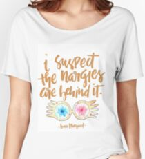 i suspect the nargles are behind it Women's Relaxed Fit T-Shirt