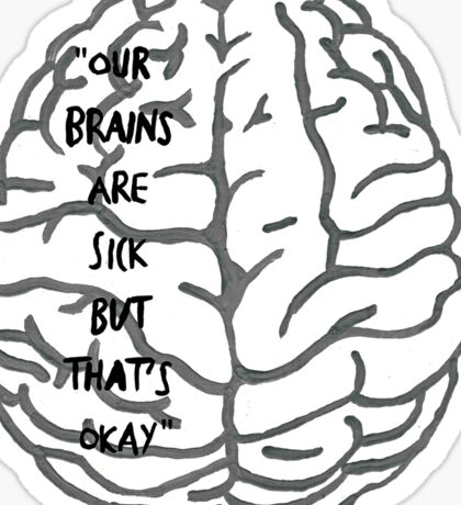 Our brains are sick but that's okay. ~ Quote Sticker