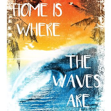 Surfing - Home is where the waves are quote by ByStreetDesigns