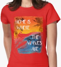 Surfing - Home is where the waves are quote T-Shirt