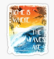 Surfing - Home is where the waves are quote Sticker