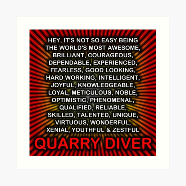 Hey, It's Not So Easy Being ... Quarry Diver  Art Print