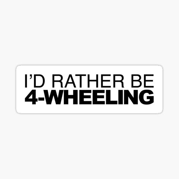 Id rather be 4-Wheeling Sticker
