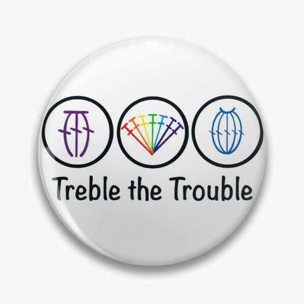 Treble The Trouble Pin