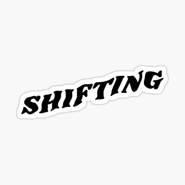 SHIFTING Sticker