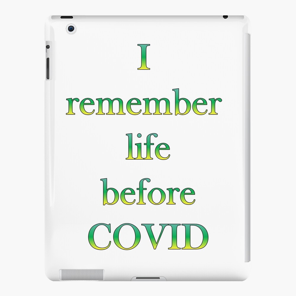 quote-I remember life before COVID iPad Case & Skin