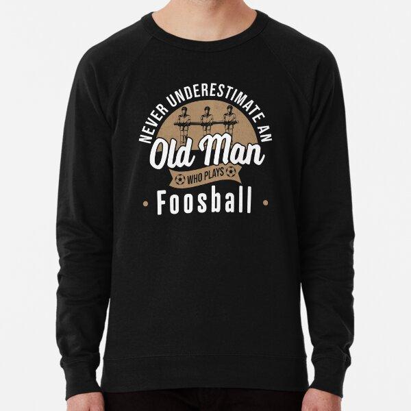 Table football foosball king foosball player foosball master foosball tournament saying Never Underestimate to Old Man who Plays Foosball Old Man gift Lightweight Sweatshirt