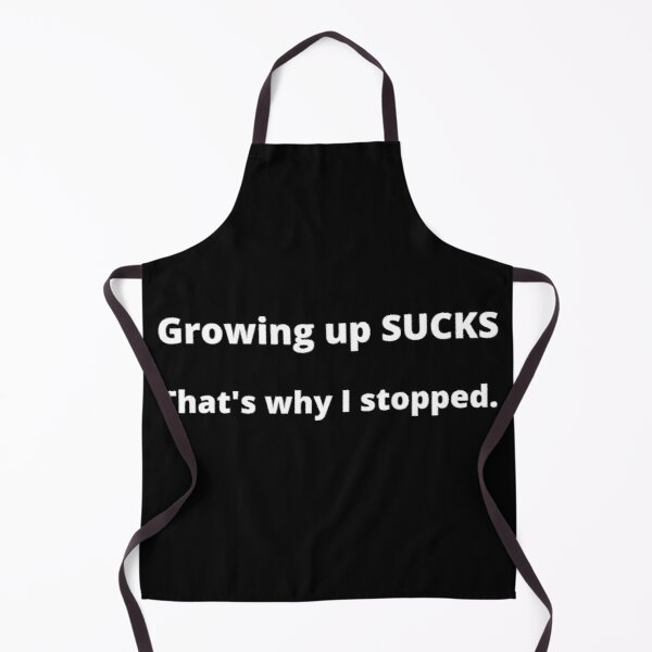 Age Regression Growing Up Sucks That's Why I Stopped Apron