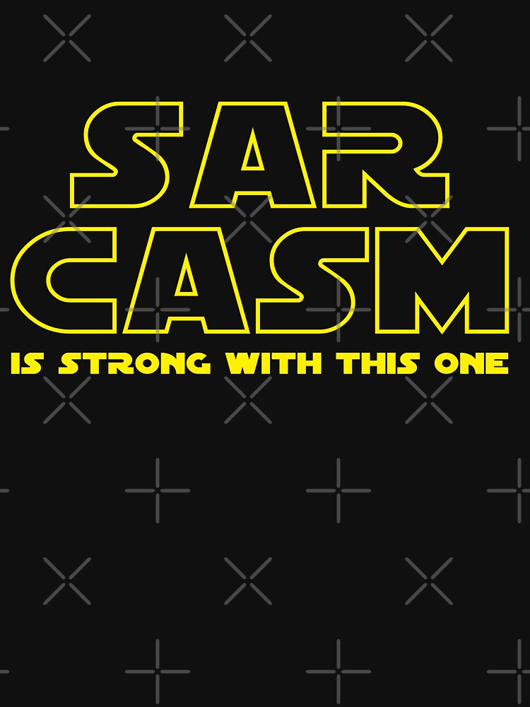 Sarcasm T Shirt by GaudaPrime31