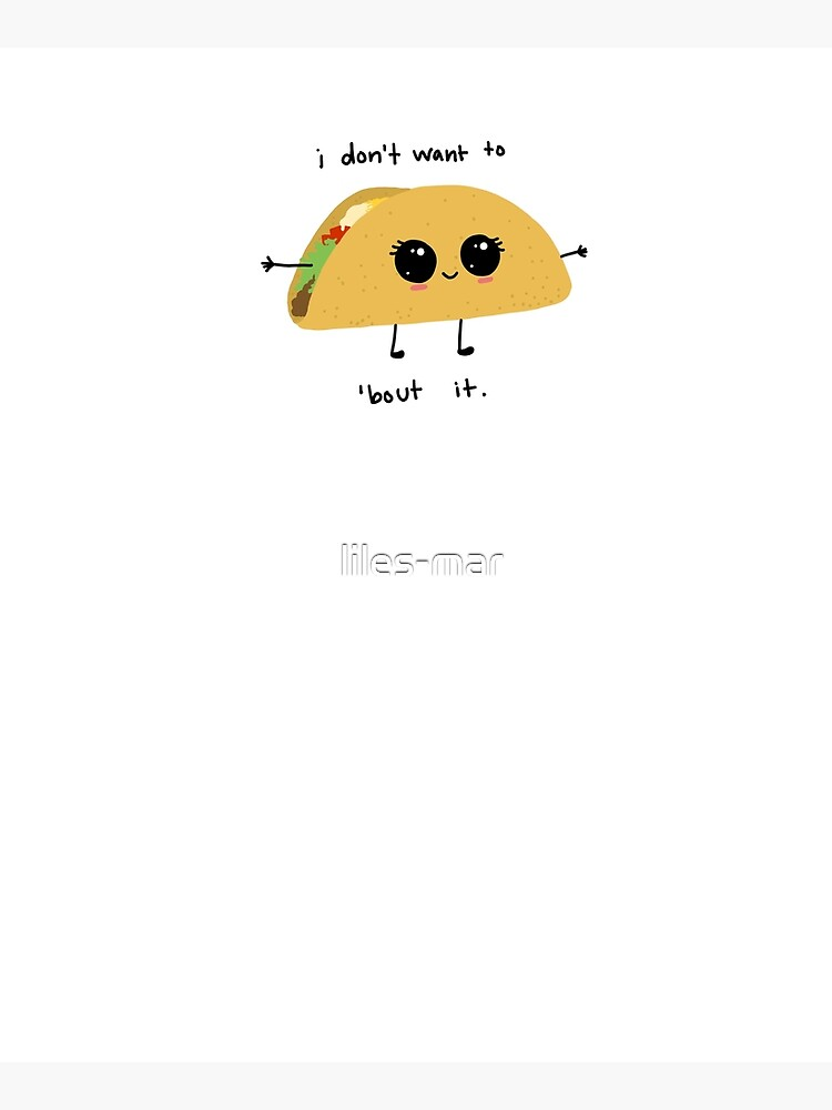 i don't want to taco 'bout it by liles-mar