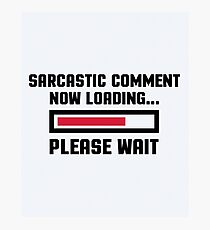 Sarcastic Comment Funny Quote Photographic Print