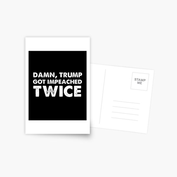 Damn trump got impeached TWICE Postcard