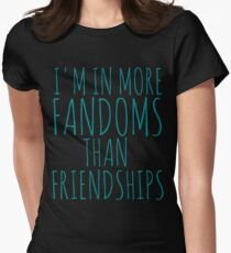 i'm in more fandoms thans friendships Women's Fitted T-Shirt