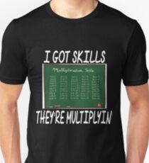 I Got Skills. They're Multiplying T-Shirt