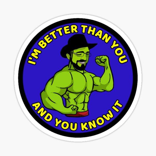 I'm Better Than You Sticker