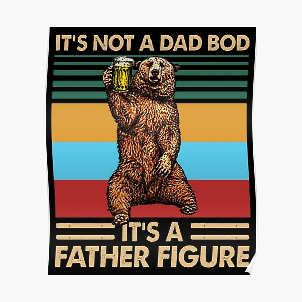 It's Not A Dad BOD It's Father Figure Poster