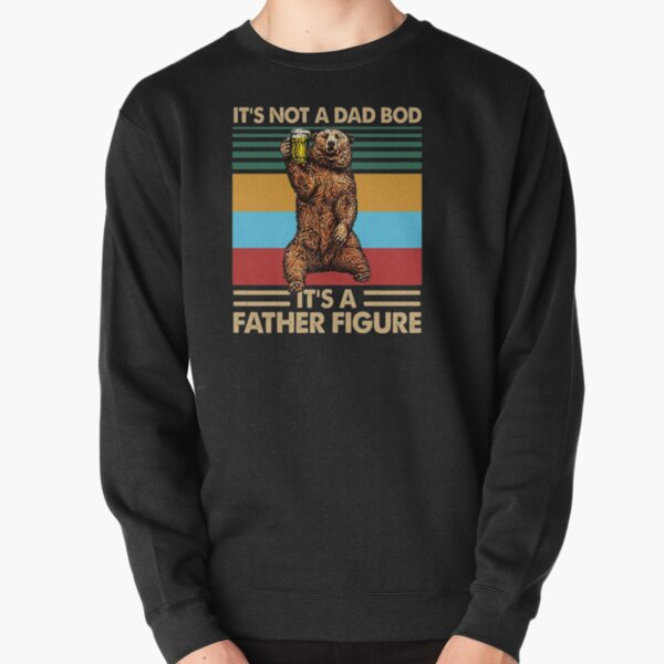 It's Not A Dad BOD It's Father Figure Pullover Sweatshirt