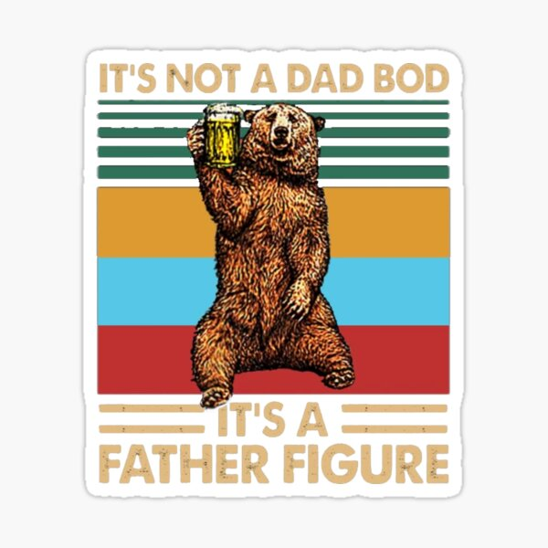 It's Not A Dad BOD It's Father Figure Sticker