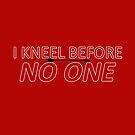i kneel before no one by WonderTwinC