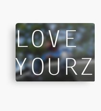 LOVE YOURZ Metal Print
