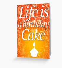 Life is a birthday cake 002 Greeting Card