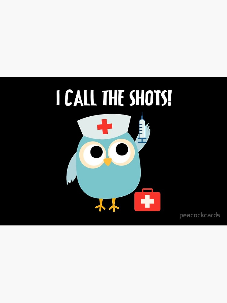 Professions Owl Nurse I Call the Shots by peacockcards