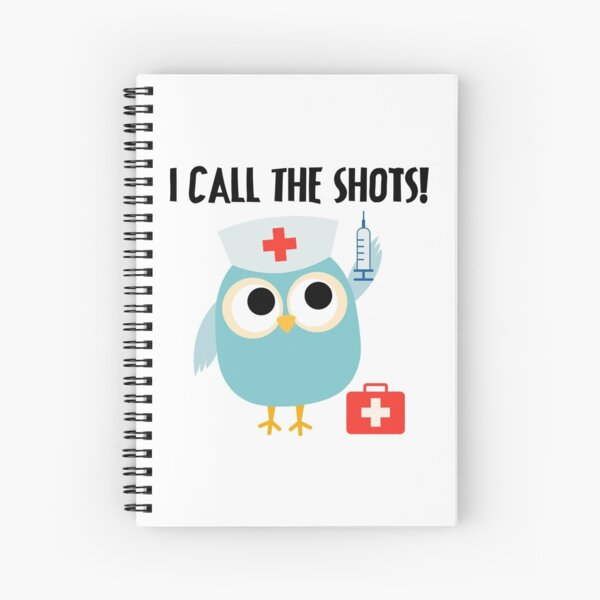 Professions Owl Nurse I Call the Shots Spiral Notebook