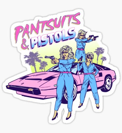 Pantsuits and Pistols Sticker