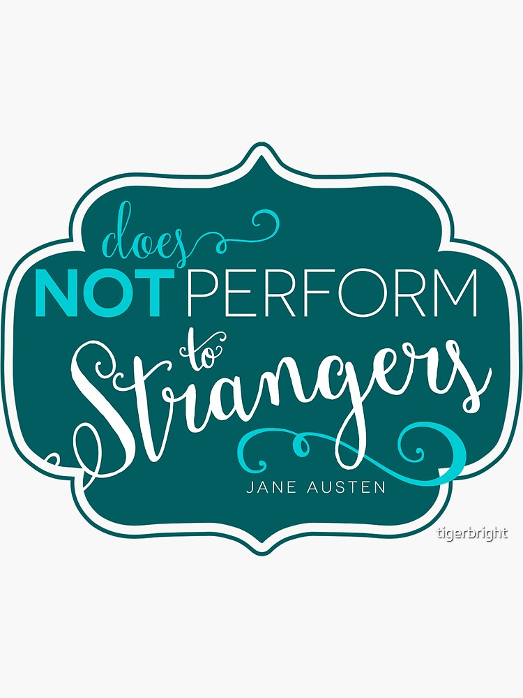 """Jane Austen: """"Perform to Strangers"""" by tigerbright"""