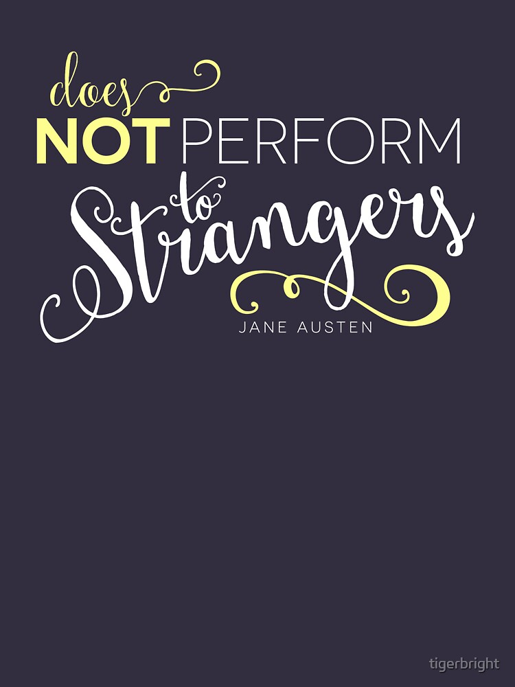 "Jane Austen: ""Perform to Strangers"" by tigerbright"