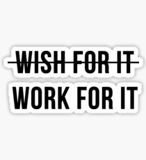 Don't Wish For It, Work For It Sticker