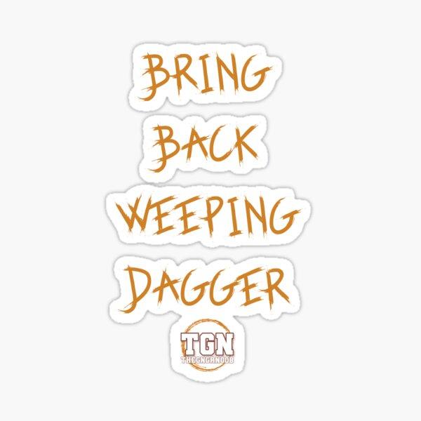 Bring Back Weeping Dagger Sticker