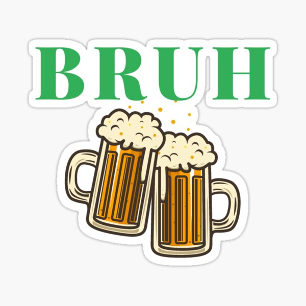 Copy of Bruh beer me a cold one bro down time yellow Sticker