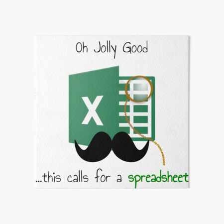 Oh Jolly Good ... this calls for a spreadsheet Art Board Print
