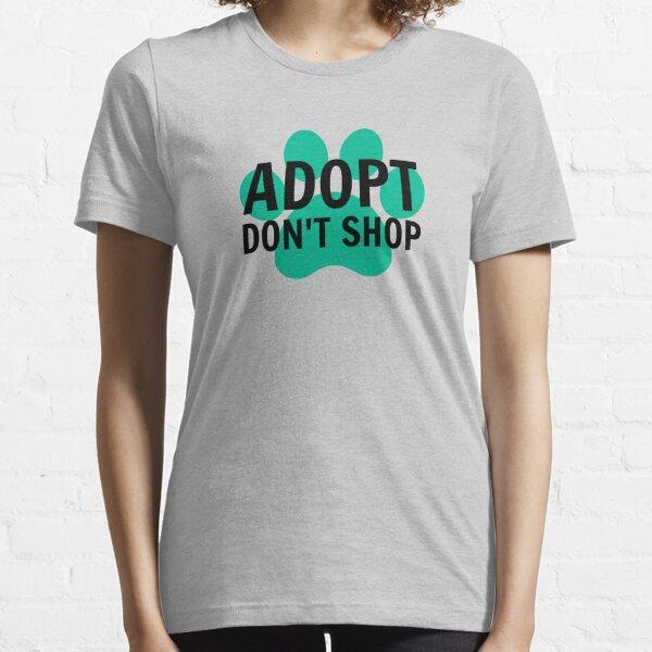 Adopt. Don't Shop. Essential T-Shirt