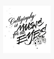 Calligraphy is music for the eyes Photographic Print