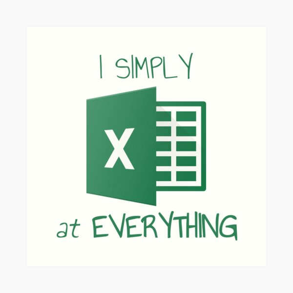 I simply Excel at Everything Art Print