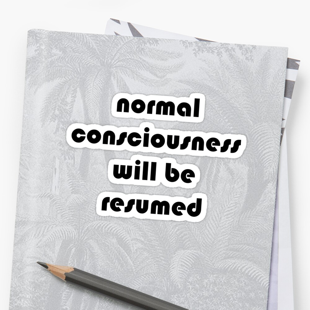 normal consciousness will be resumed stickers by starsparks redbubble
