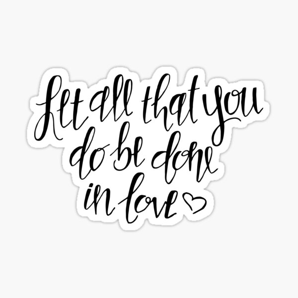 Let All That You Do Be Done In Love, Calligraphy Sticker