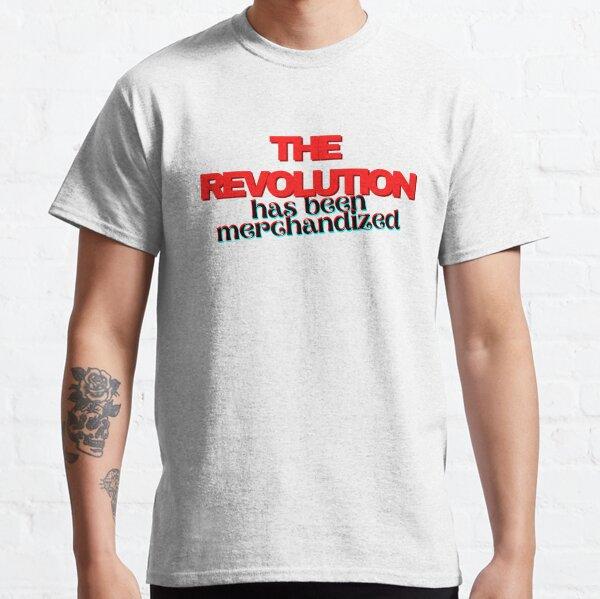 The Revolution Has Been Merchandized Classic T-Shirt