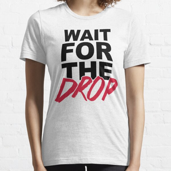 Wait For The Drop Music Quote Essential T-Shirt