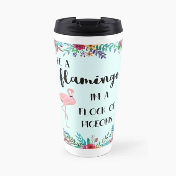 Be a Flamingo in A Flock of Pigeons Travel Mug