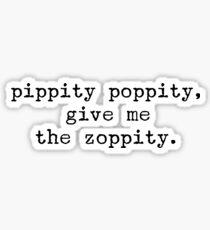 Pippity Poppity give me the Zoppity  Sticker